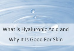 What is Hyaluronic Acid and Why It's Good for Skin
